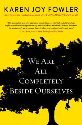 We are all completely beside ourselves Karen Joy Fowler